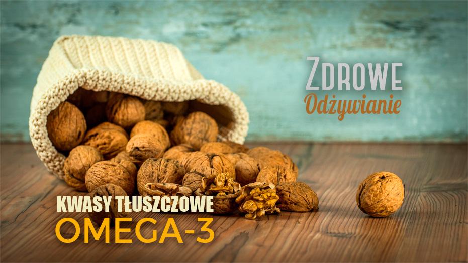 Zdrowe odżywianie kwasy tłuszczowe omega-3